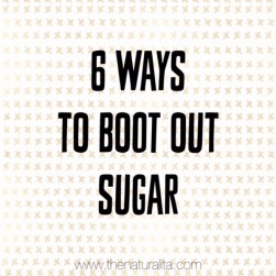 6 Ways to Boot Out Sugar