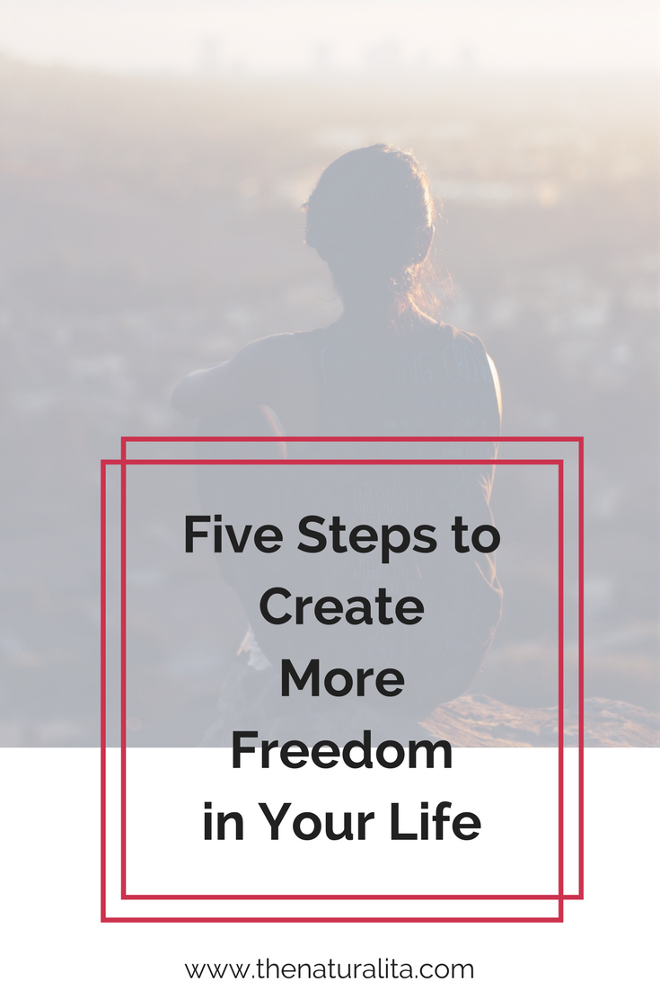 Five Steps to Create More Freedom in Your Life