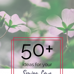 50+ Ideas for your Spring Love List