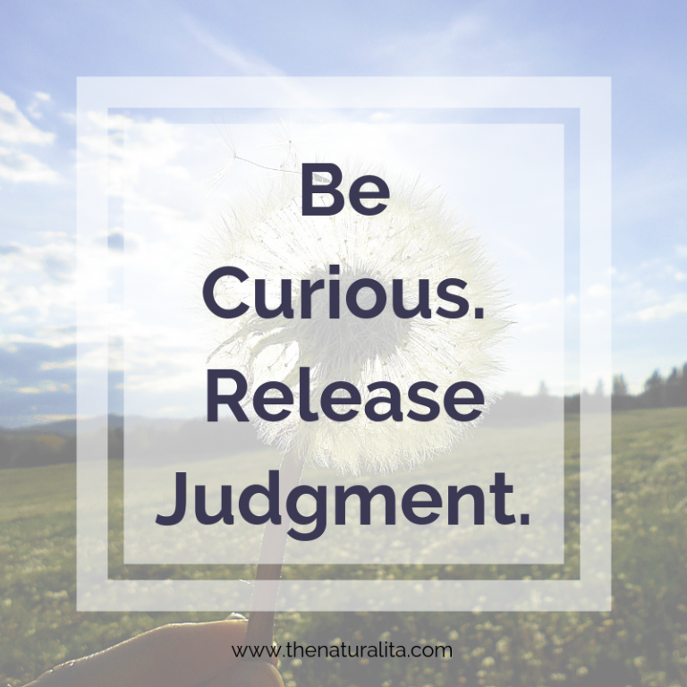 Be Curious. Release Judgment.